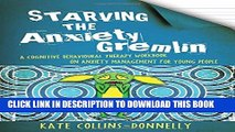 [PDF] Starving the Anxiety Gremlin: A Cognitive Behavioural Therapy Workbook on Anxiety Management
