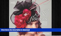 EBOOK ONLINE  Silk Flowers: The Complete Guide to the Fine Art of Silk Flower Making. From