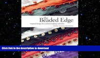 FAVORITE BOOK  The Beaded Edge: Inspired Designs for Crocheted Edgings and Trims  GET PDF