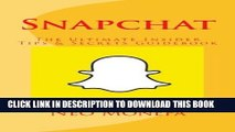 [New] Snapchat: The Ultimate Insider Tips   Secrets Guidebook (Snapchat Guide- Snapchat App- How