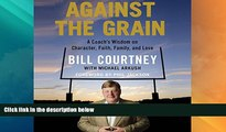 Big Deals  Against the Grain: A Coach s Wisdom on Character, Faith, Family, and Love  Free Full