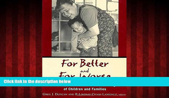Enjoyed Read For Better and For Worse: Welfare Reform and the Well-Being of Children and Families