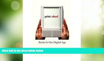 Big Deals  Print Is Dead: Books in Our Digital Age  Best Seller Books Most Wanted