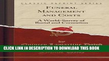 [Read PDF] Funeral Management and Costs: A World-Survey of Burial and Cremation (Classic Reprint)