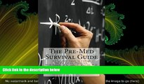 FREE DOWNLOAD  The Pre-Med Survival Guide: A Complete Guide to College for the Future Physician