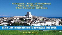 [New] Cannes, Cap d Antibes, Nice,   Menton: The French Riviera: Travel Adventures Exclusive Full