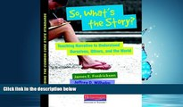 Popular Book So, What s the Story?: Teaching Narrative to Understand Ourselves, Others, and the