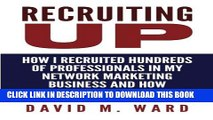 [PDF] Recruiting Up: How I Recruited Hundreds of Professionals in my Network Marketing Business
