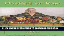 [PDF] Hooked on Raw: Rejuvenate Your Body and Soul With Nature s Living Foods Popular Colection