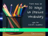 complete  Fifty Ways to Practice Vocabulary: Tips for ESL/EFL Students