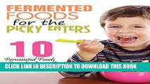 [PDF] Fermented Foods: Fermented Foods for the Picky Eaters (10 Versatile Recipes that Kids Will