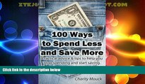 Big Deals  100 Ways to Spend Less and Save More: Practical advice   tips to help you stop spending