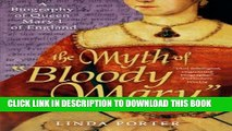 """[PDF] The Myth of """"Bloody Mary"""": A Biography of Queen Mary I of England Popular Online"""