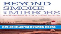 [PDF] Beyond Smoke and Mirrors: Mexican Immigration in an Era of Economic Integration Full Colection