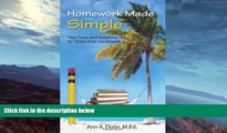 complete  Homework Made Simple: Tips, Tools, and Solutions to Stress-Free Homework