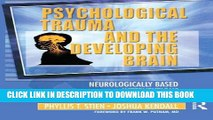 [Read PDF] Psychological Trauma and the Developing Brain: Neurologically Based Interventions for