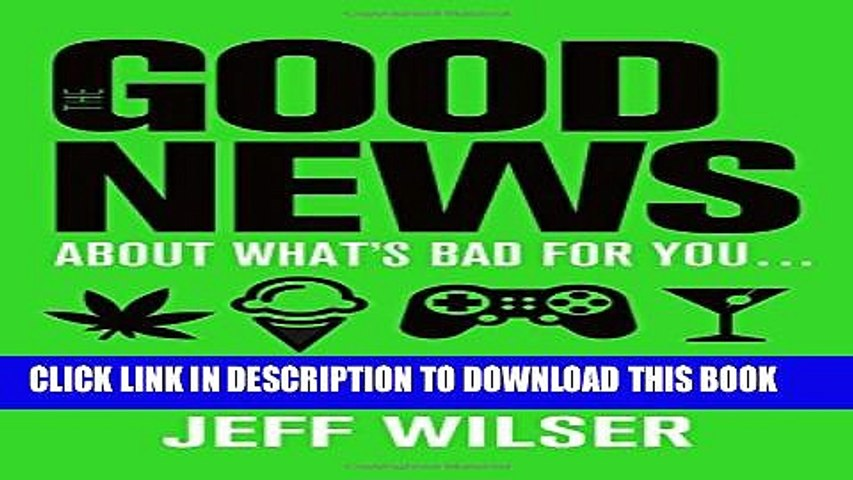 Collection Book The Good News About What s Bad for You . . . The Bad News About What s Good for You