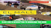 [PDF] El Mall: The Spatial and Class Politics of Shopping Malls in Latin America Full Colection