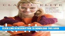 [PDF] Classic Elite Knits: 100 Gorgeous Designs for Every Occasion Popular Online