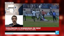VIOLENCES à Kinshasa en RDC : 17 morts dont 14 civils et 3 policiers