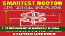 New Book Smartest Doctor In The Room: How Doctors And Dentists Are Outwitting Wall Street