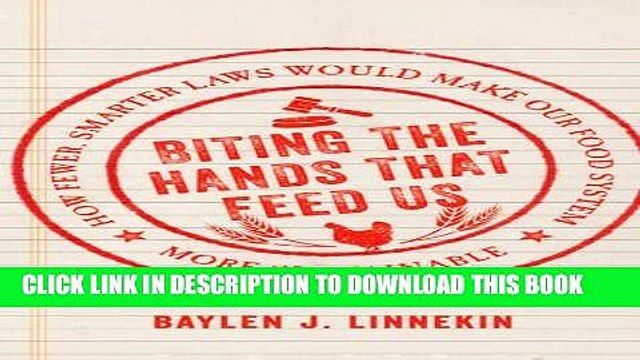 [PDF] Biting the Hands that Feed Us: How Fewer, Smarter Laws Would Make Our Food System More