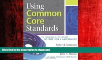 READ PDF Using Common Core Standards to Enhance Classroom Instruction   Assessment by Robert J.