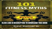 [PDF] 101 FITNESS MYTHS BUSTED: Lose weight, Build Muscle, Eat Right, Get into Shape in a result