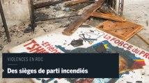 RDC, 3 sièges de partis incendiés.