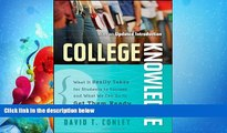 complete  College Knowledge: What It Really Takes for Students to Succeed and What We Can Do to