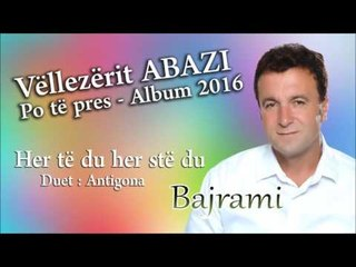 Bajram Abazi - Her te dua her ste dua