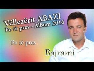Bajram Abazi - Po te pres