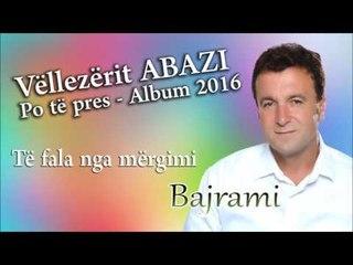 Bajram Abazi - Te fala nga mergimi
