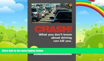 Big Deals  CRASH!: What You Don t Know About Driving Can Kill You!  Best Seller Books Most Wanted