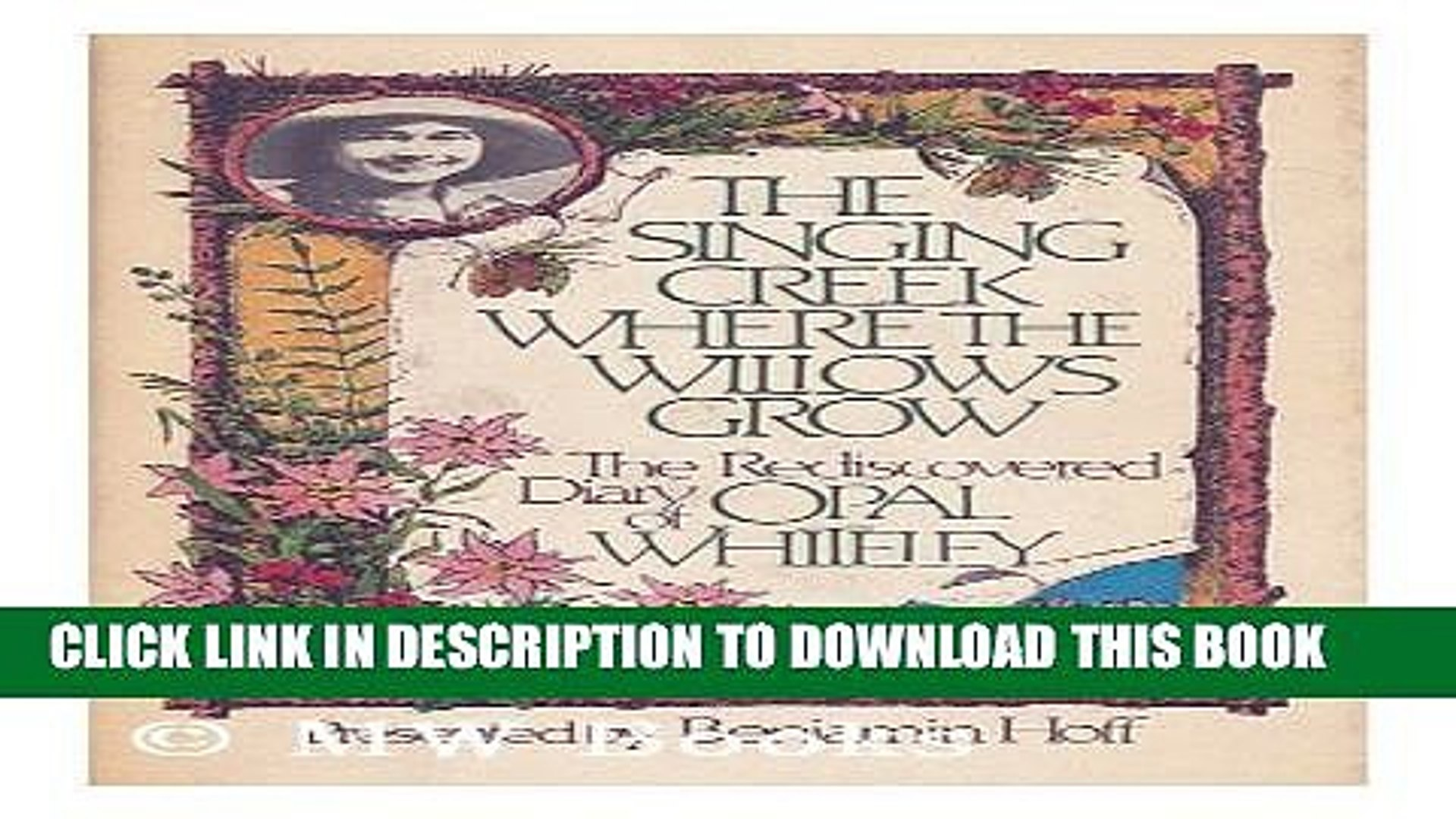 [PDF] The Singing Creek Where the Willows Grow: The Rediscovered Diary of Opal Whiteley Full Online