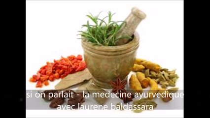 Qu'est ce que la medecine ayurvedique ? avec laurène baldassara