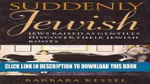 [PDF] Suddenly Jewish: Jews Raised as Gentiles Discover Their Jewish Roots Popular Online