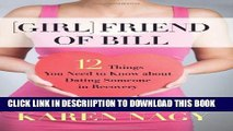 [PDF] Girlfriend of Bill: 12 Things You Need to Know about Dating Someone in Recovery Popular Online