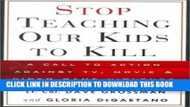 [PDF] Stop Teaching Our Kids to Kill : A Call to Action Against TV, Movie and Video Game Violence
