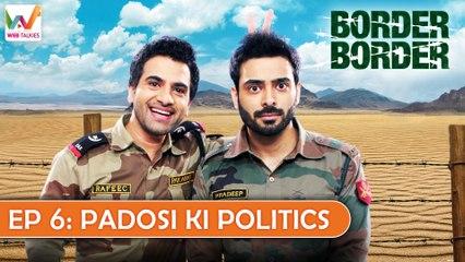 Border Border Ep6: Padosi ki Politics