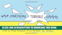 [PDF] When Something Terrible Happens: Children Can Learn to Cope with Grief Popular Colection