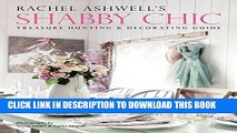 [PDF] Rachel Ashwell s Shabby Chic Treasure Hunting and Decorating Guide Popular Colection