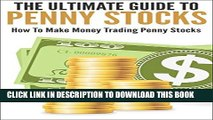 [PDF] The Ultimate Guide To Penny Stocks: How To Make Money Trading Penny Stocks (Stock Market,