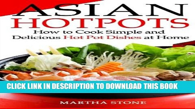 [PDF] Asian Hotpots: How to Cook Simple and Delicious Hot Pot Dishes at Home Popular Colection