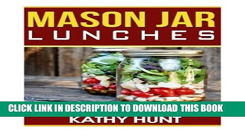 [PDF] Mason Jar Lunches: Quick and Easy Lunch Time Jar Recipes (Mason Jar Meals, Mason Jar