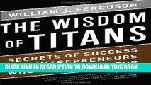 [PDF] Wisdom of Titans: Secrets of Success from Entrepreneurs Who Rose to the Top Full Online