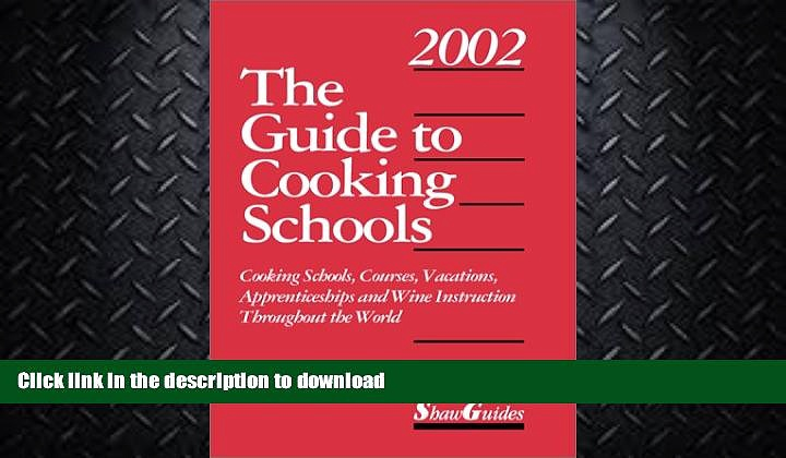 READ BOOK  The Guide to Cooking Schools (Guide to Cooking Schools: Cooking Schools, Courses,