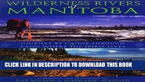 [PDF] Wilderness Rivers of Manitoba: Journey by Canoe Through the Land Where the Spirit Lives Full