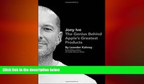 READ book  Jony Ive: The Genius Behind Apple s Greatest Products  BOOK ONLINE