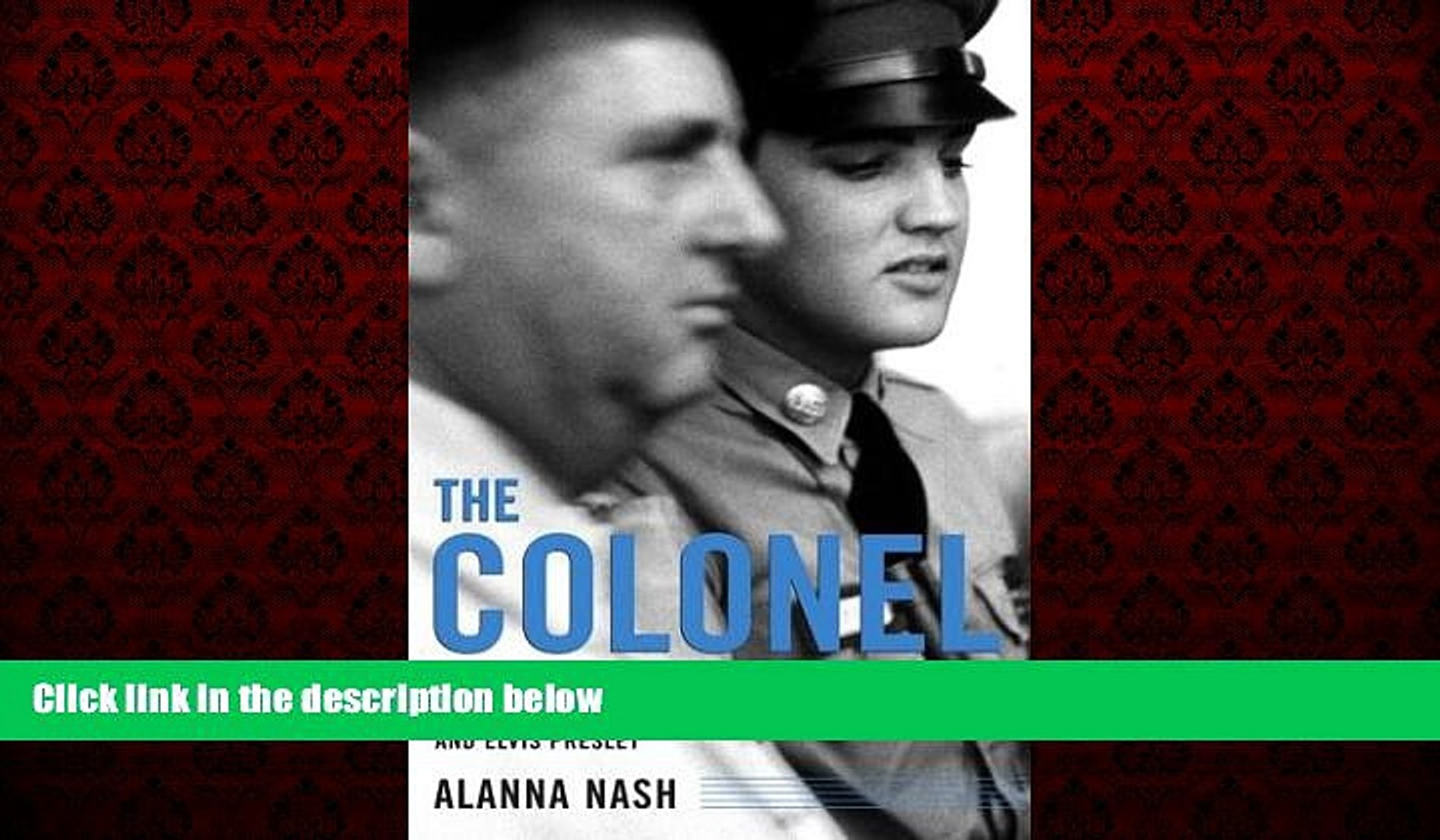 READ book  The Colonel: The Extraordinary Story of Colonel Tom Parker and Elvis Presley  BOOK